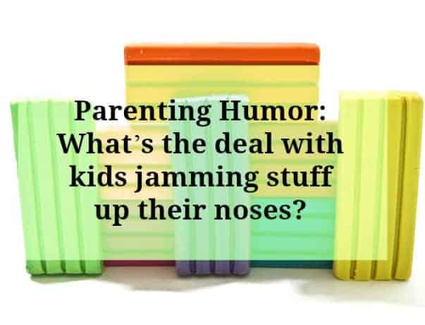 whats-the-deal-with-kids-jamming-stuff-up-their-noses