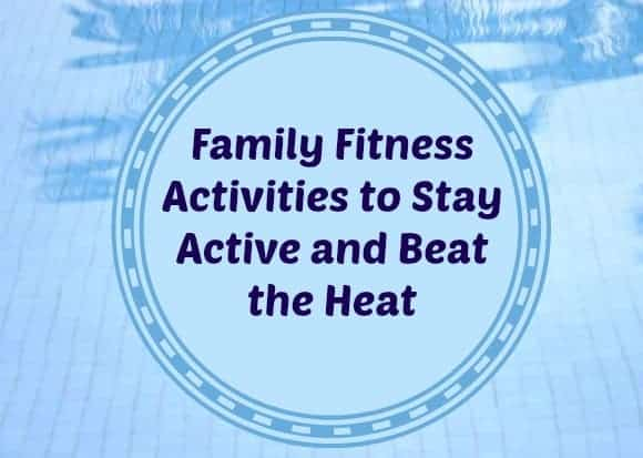 family-fitness-activities-to-beat-the-heat